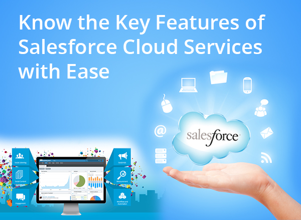 Know the Key Features of Salesforce Cloud Services with Ease - Image 1