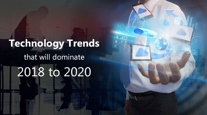 Technology Trends That Will Dominate 2018 To 2020 20310