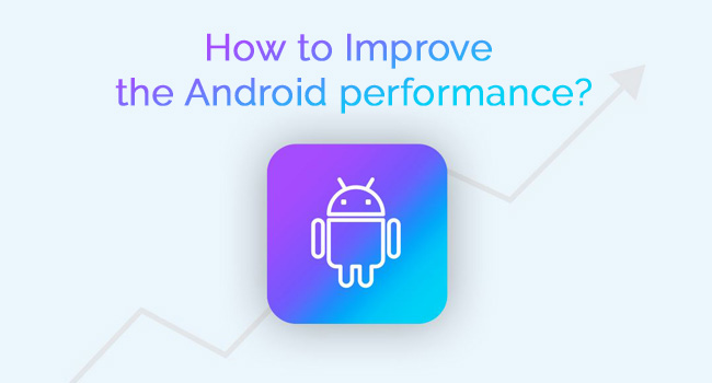 How to Improve the Android performance? - Image 1