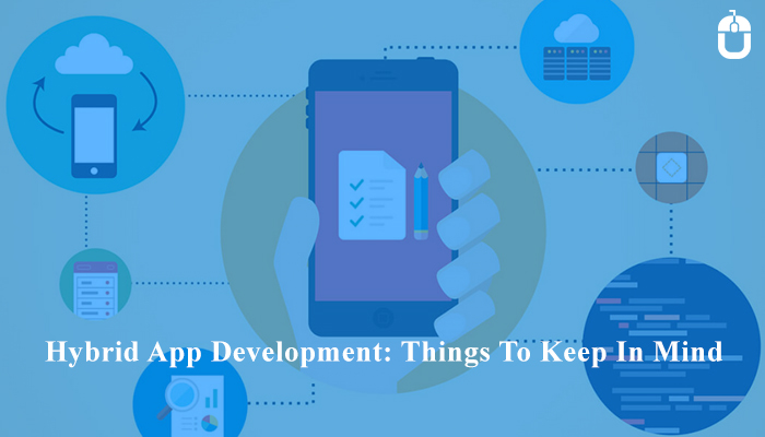Hybrid App Development: Things To Keep In Mind - Image 1
