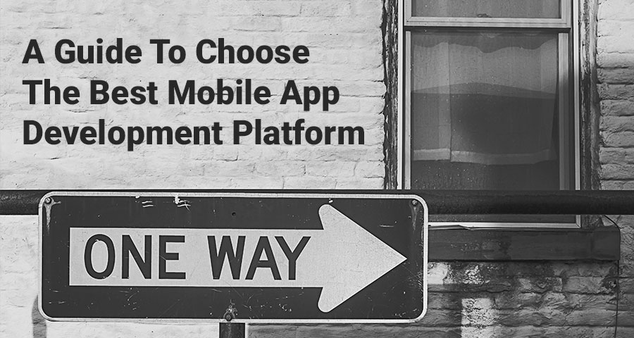 A Guide To Choose The Best Mobile App Development Platform - Image 1