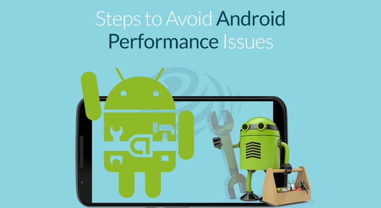 Find out the most effective ways to avoid Android Performance issues - Image 1