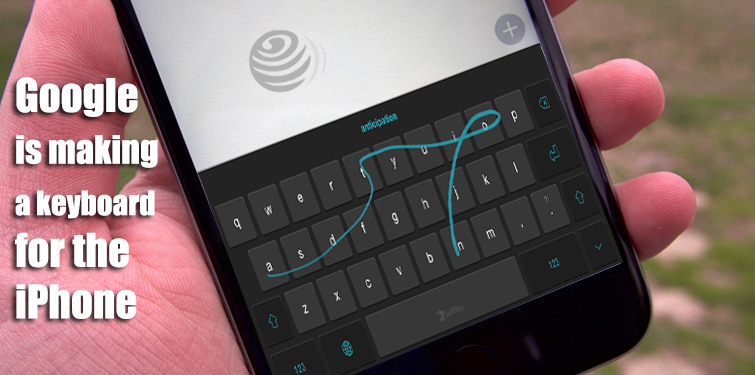 Big news is out: Google in the process of making a keyboard for iOS - Image 1