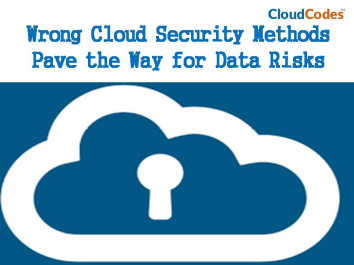 Wrong Cloud Security Methods Pave The Way For Data Risks - Image 1