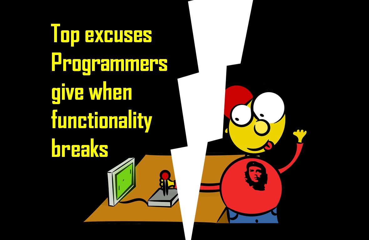 Top excuses Programmers give when functionality breaks - Image 1