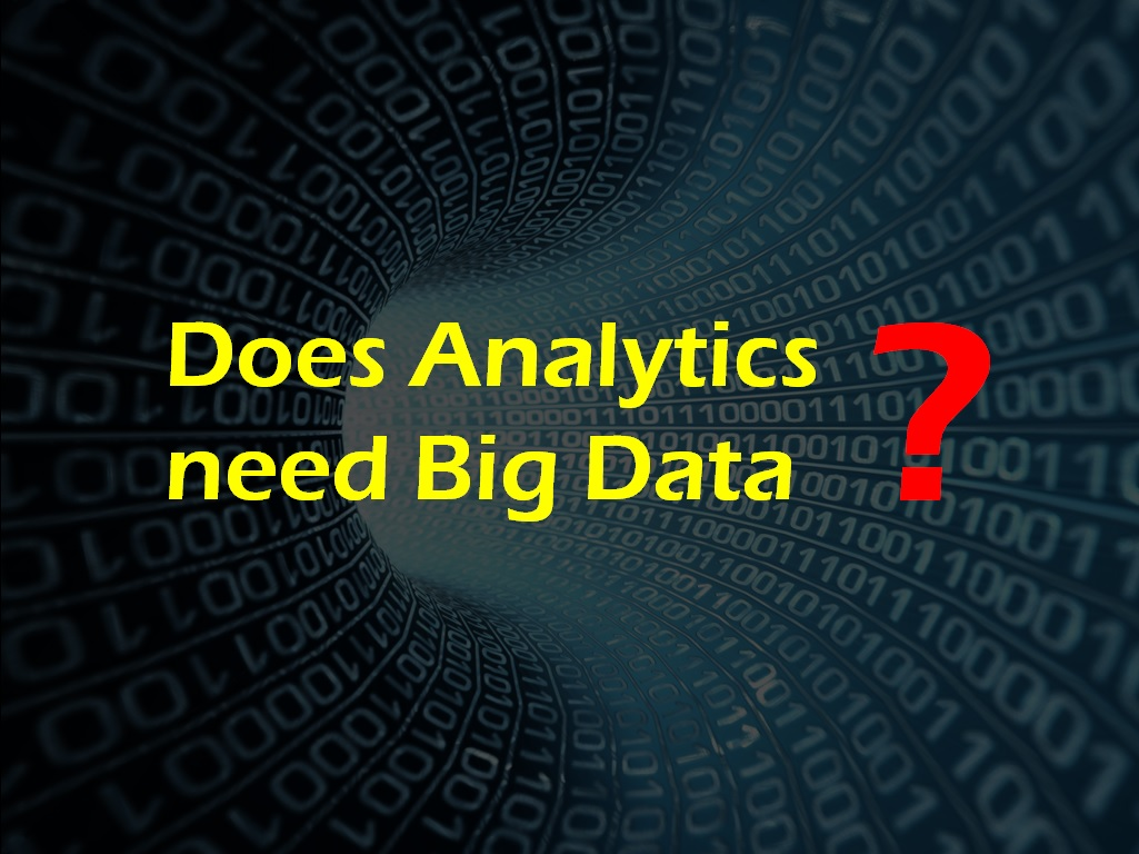 Does Analytics need Big Data? - Image 1