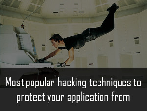 Hacking Techniques you should protect your application from