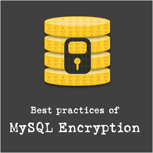 Best Practices of MySQL Encryption