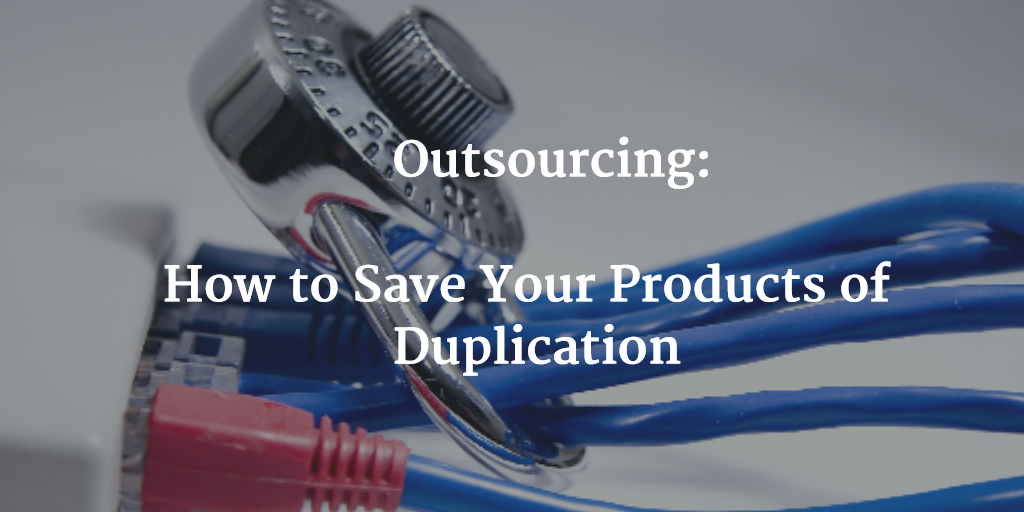 Outsourcing: How to Save Your Products of Duplication - Image 1