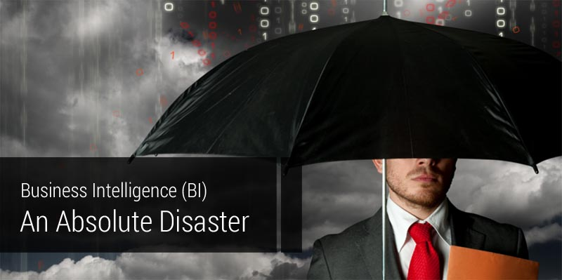 Business Intelligence (BI) ; An Absolute Disaster...!!! - Image 1