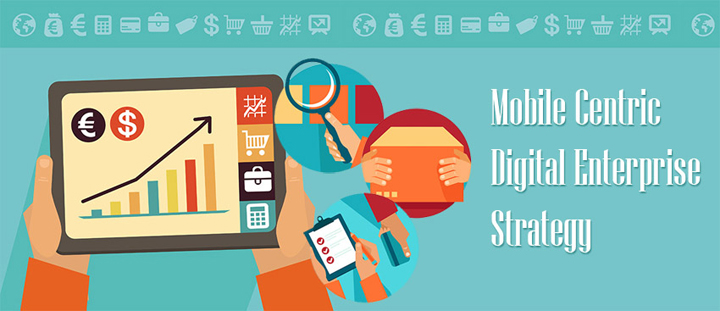 Mobile Centric Strategy for your Digital Enterprise - Image 1