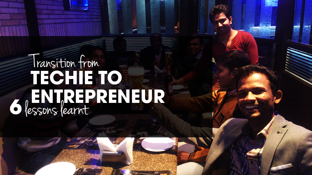 6 Important Lessons that I've Learnt in My Transition from a Techie to an Entrepreneur - Image 1
