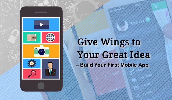 Give Wings to Your Great Idea - Build Your First Mobile App - Image 1
