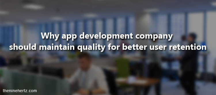 Why app development company should maintain quality for better user retention? - Image 1