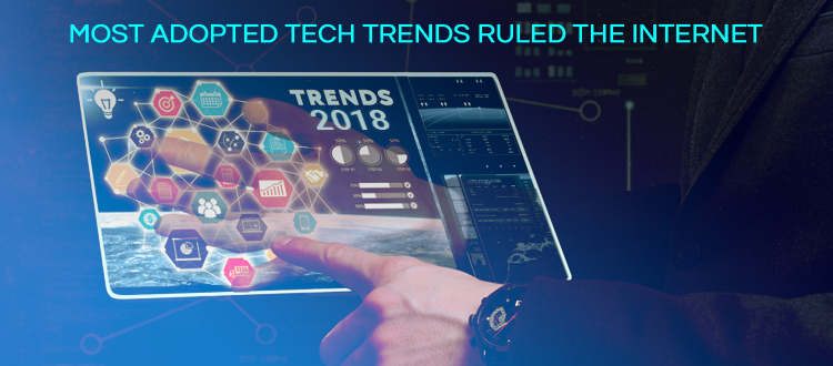 What are the most adopted tech trends those ruled the internet in 2018 - Image 1