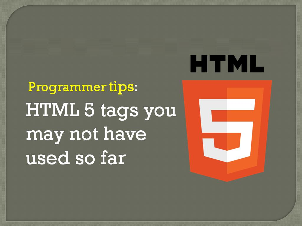 HTML 5 tags you may not have used so far - Image 1