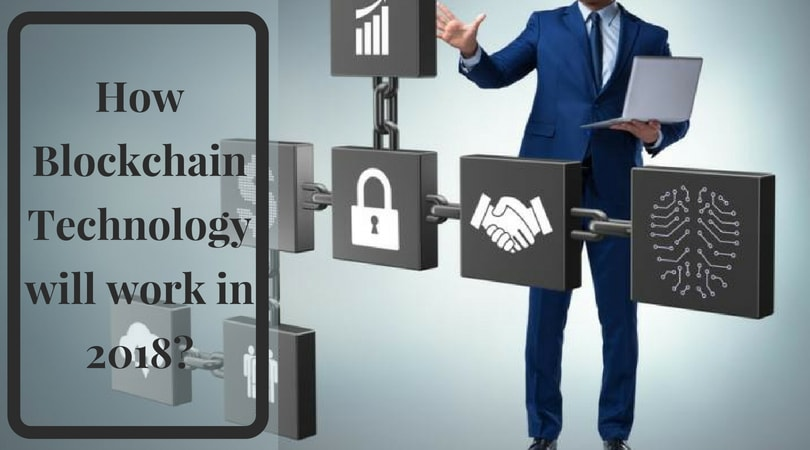 How will Blockchain technology work in 2018? - Image 1