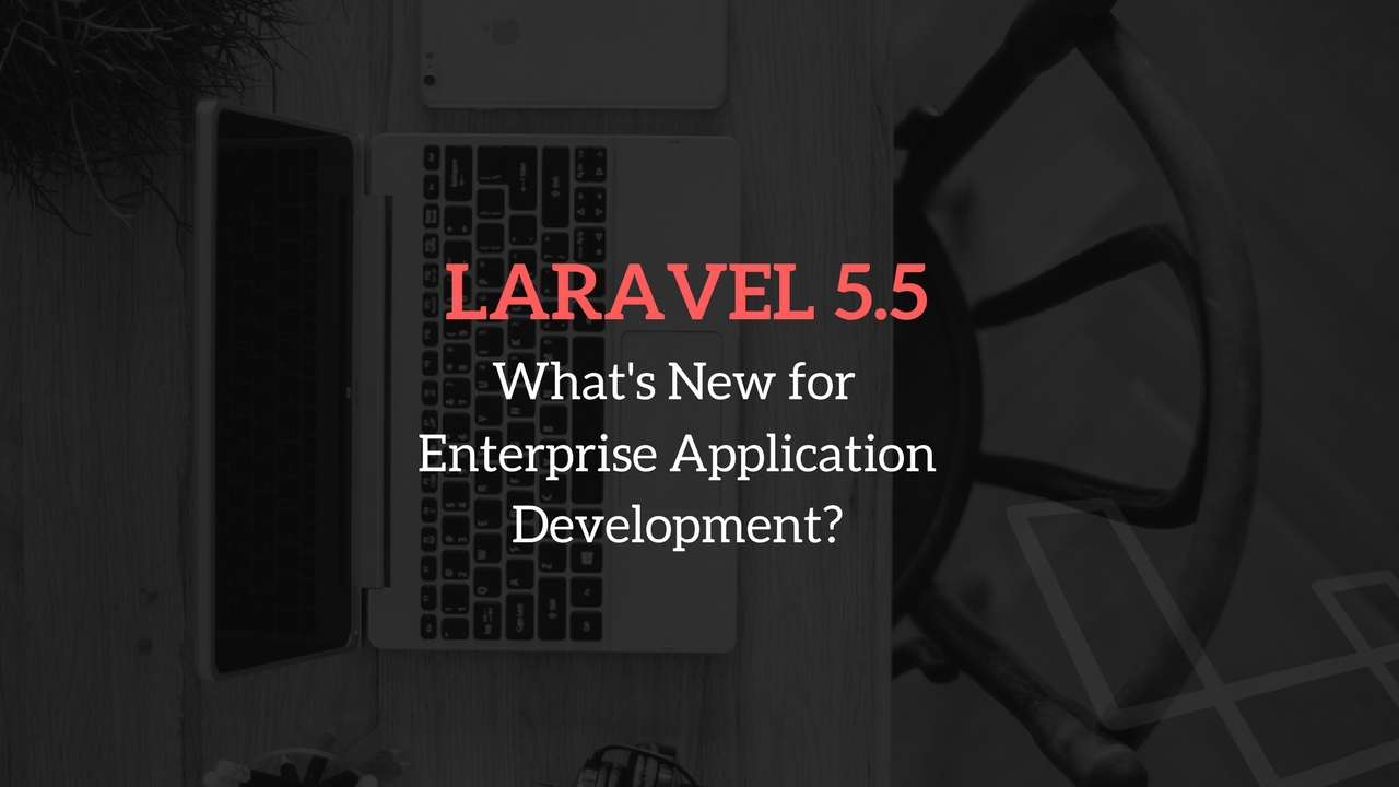 Laravel 5.5 - What's New for Enterprise Application Development? - Image 1