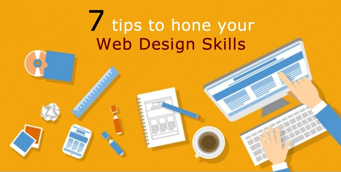 Sneak a quick peek at these 7 tips to hone your web design skills - Image 1