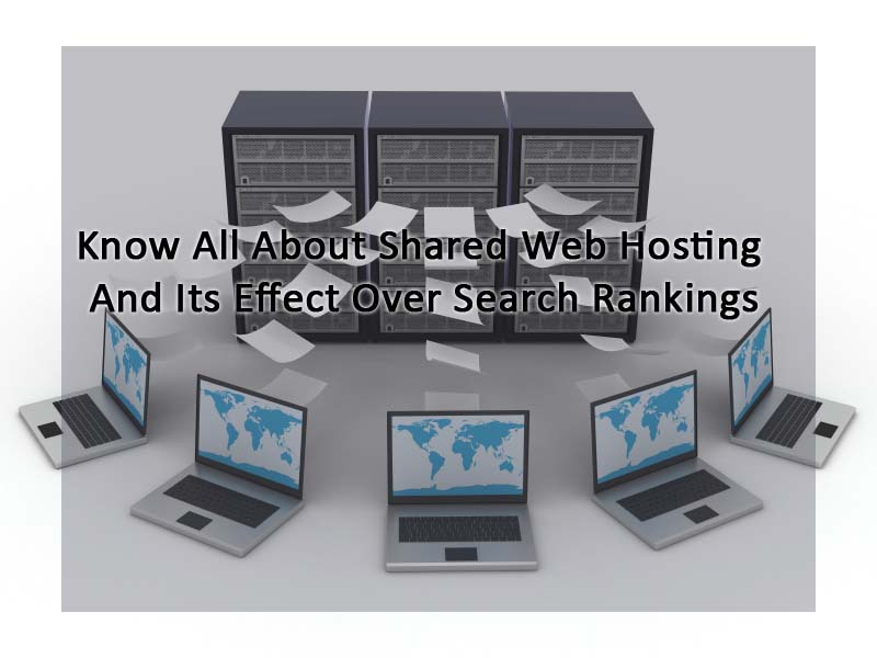 Know All About Shared Web Hosting And Its Effect Over Search Rankings - Image 1