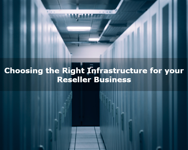Choosing the Right Infrastructure for your Reseller Business - Image 1