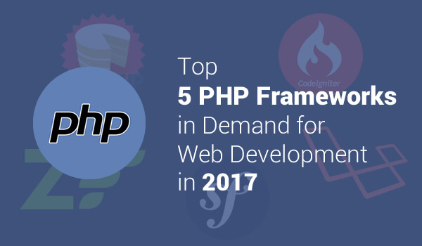 Top 5 PHP Frameworks in Demand for Web Development in 2017 - Image 1