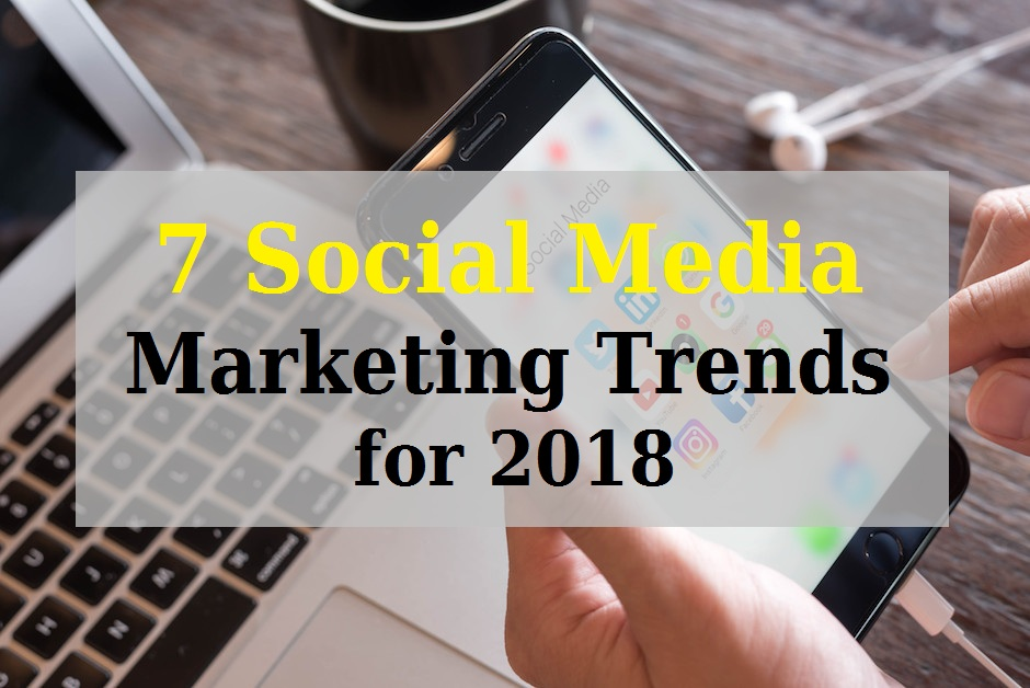 7 Seven Social Media Marketing Trends for 2018 - Image 1