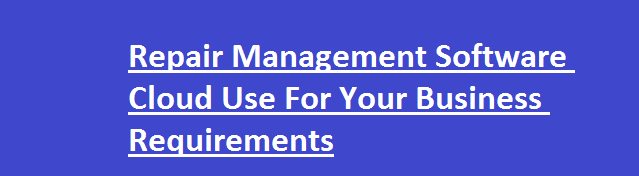 Repair Management Software Cloud Use For Your Business Requirements - Image 1