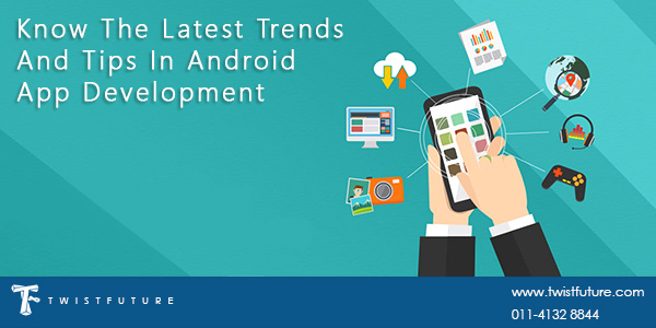 Know The Latest Trends And Tips In Android Application Development - Image 1