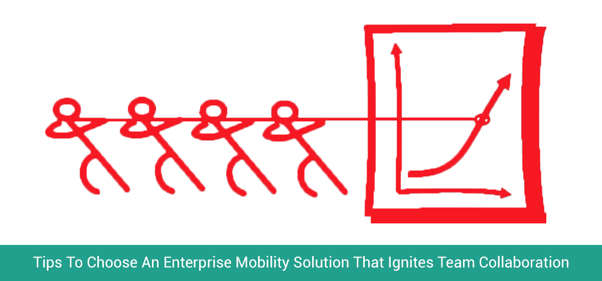 Tips To Choose An Enterprise Mobility Solution That Ignites Team Collaboration - Image 1
