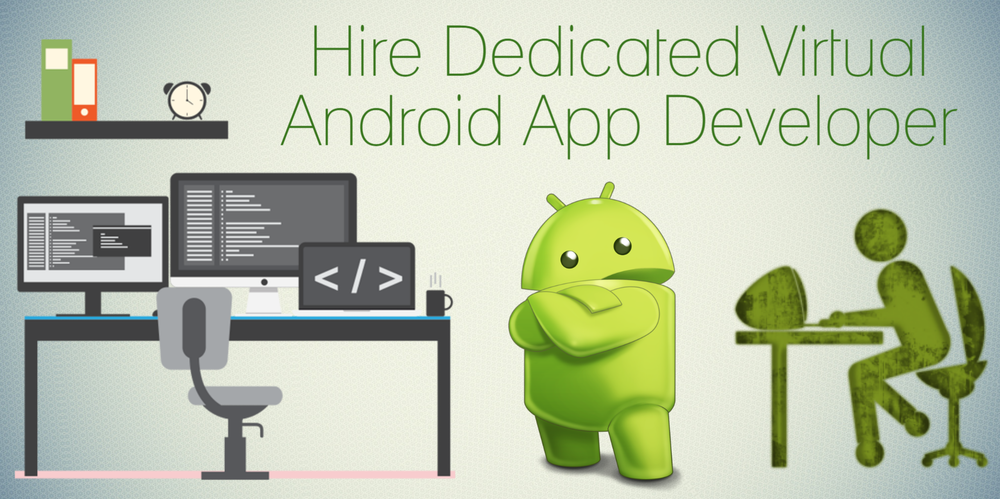 3 Best Reasons To Hire Virtual Android App Developer - Image 1