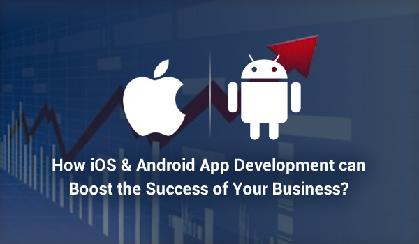 How iOS & Android App Development can Boost Success of Your Business? - Image 1