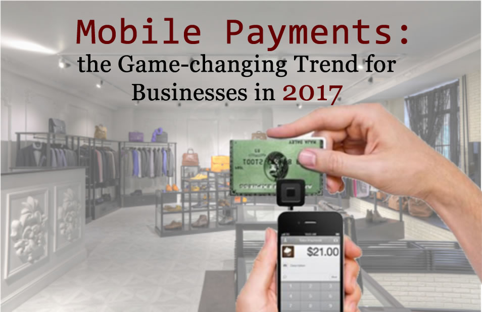 Mobile Payments: the Game-changing Trend for Businesses in 2017 - Image 1