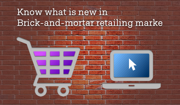 Know what is new in Brick-and-mortar retailing market - Image 1