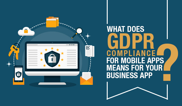 What Does GDPR Compliance for Mobile Apps Means for Your Business App? - Image 1