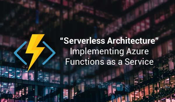 Serverless Architecture: Implementing Azure Functions As a Service - Image 1
