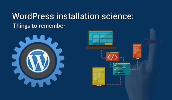 WordPress installation science: Things to remember - Image 1
