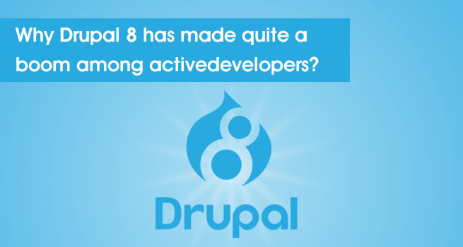 Why Drupal 8 Has Made Quite a Boom Among Active Developers? - Image 1