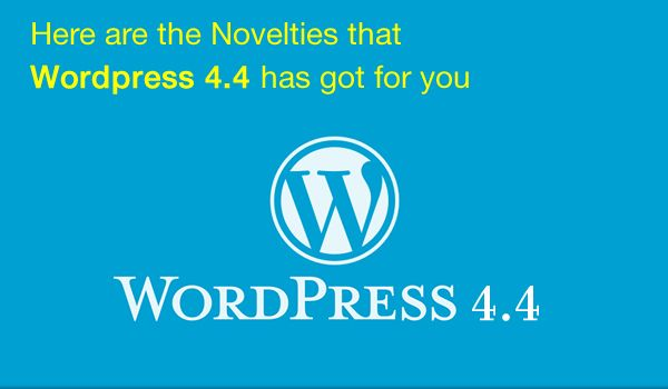 Here are the Novelties that Wordpress 4.4. has got for you - Image 1