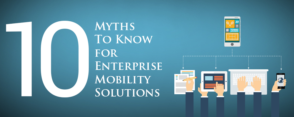 Do you know Common Myths of enterprise mobility solutions? - Image 1