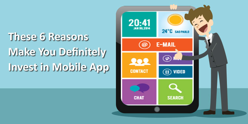 These 6 Reasons Make You Definitely Invest in Mobile App - Image 1