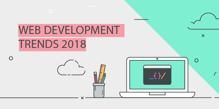 Five Web Development Trends to Look out for in 2018 - Image 1