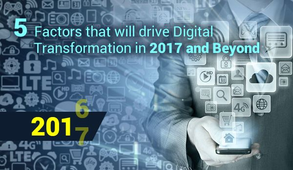 5 Factors that will drive Digital Transformation in 2017 and Beyond - Image 1