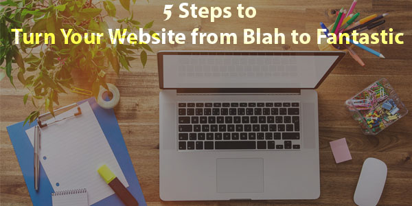 5 simple steps to Turn Your Website from Blah into Fantastic - Image 1
