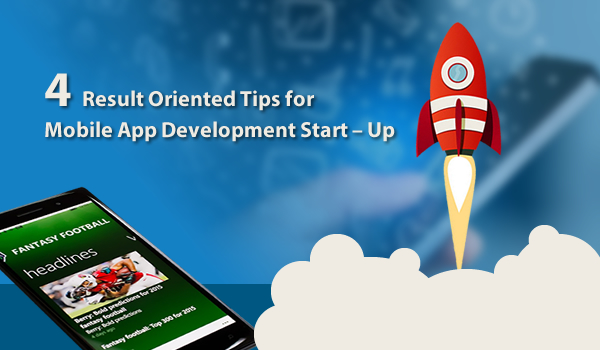 4 Result Oriented Tips for Mobile App Development Start - Up - Image 1