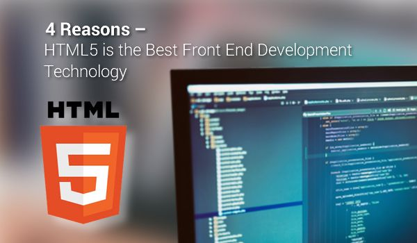 4 Reasons – HTML5 is the Best Front End Development Technology - Image 1